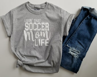 Soccer Mom T-Shirt, Livin That Soccer Mom Life, Soccer Mom Tee, Mother's Day Gift, Funny Shirt for Mom