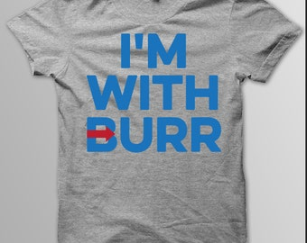 Hamilton Shirt, I'M WITH BURR, Aaron Burr, Election of 1800, Alexander Hamilton, Hamilton, Vote For Burr, Broadway, Musical, Broadway Shirt