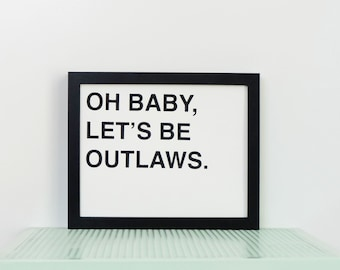 Oh Baby, Let's Be Outlaws Print