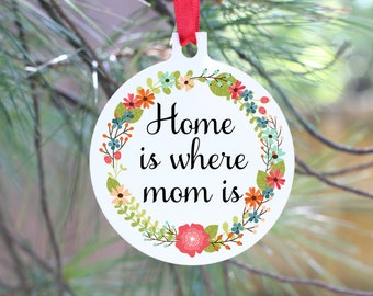 Home is Where Mom Is, Home is where my mom is, mothers day gift, to mom from daughter, to mom from son, gift for mom, ornament for mom