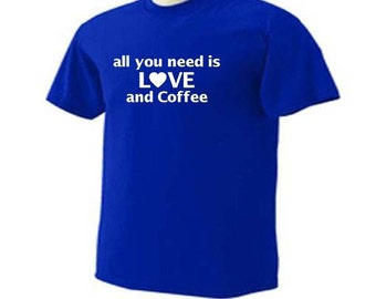 ALL YOU NEED Is Love and Coffee Caffeine Drinking T-Shirt