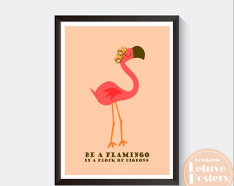 Be a Flamingo in a Flock of Pigeons - FLAMINGO POSTER - Quote - Wall Art - Printable Digital Instant Download