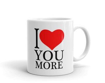 I love you more Seriously! Mug