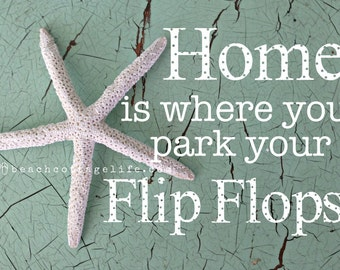 Home is Where You Park Your Flip Flops The BEACH is my HAPPY PLACE Starfish Photo Shabby Chic Sign Sea Glass Jade Seafoam Pastel Coastal