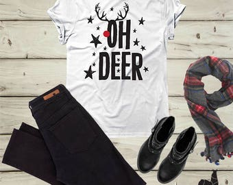 Oh Deer Shirt, Deer Shirt, Christmas shirt, Rudolf, Holiday shirts, Womens Christmas, Funny Christmas Tee, Christmas gifts, Santa shirt