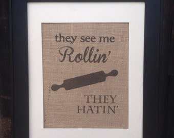They see me rollin they hatin with rolling pin image kitchen sign printed on real burlap