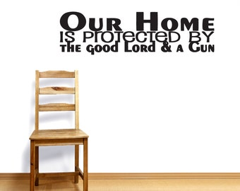 Our Home Is Protected By The Good Lord & A Gun - Patriotic Wall Decals