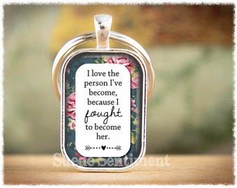 Inspirational Keychain • I Love The Person I've Become • Motivational Gifts • Encouragement Keyring • Recovery Keychain