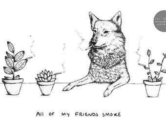 All of my friends Smoke - Print