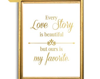 Every Love Story Is Beautiful, But Ours, Is My Favorite, Inspiration Print Art, Gold Foil, Anniversary Gift, Wedding Gift, Wall Decor,