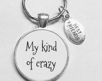 Best Friend Gift, Best Friend Keychain, My Kind Of Crazy BFF Keychain, Bff Gift, Quote Keychain