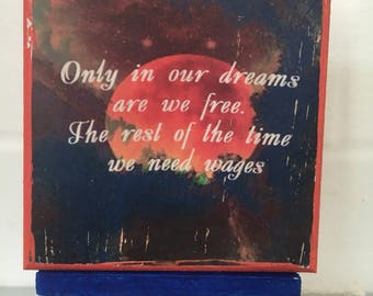 """Handpainted """"Only in our dreams are we free. The rest of the time we need wages"""" Wall Plaque // Art // Easel Art"""