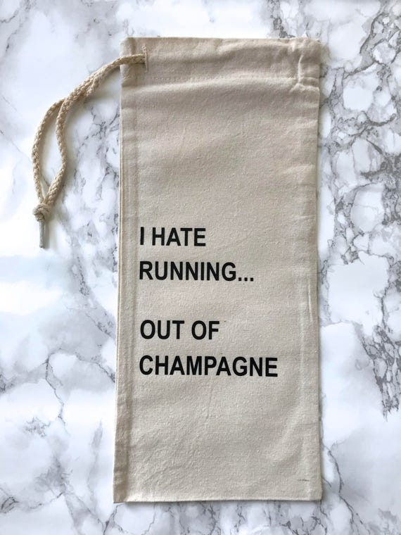 I Hate Running Out Of Champagne - Canvas Drawstring Wine / Champagne Bag