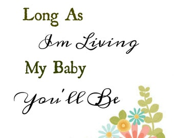 As long as im living my baby you'll be   downloadable digital 8x10
