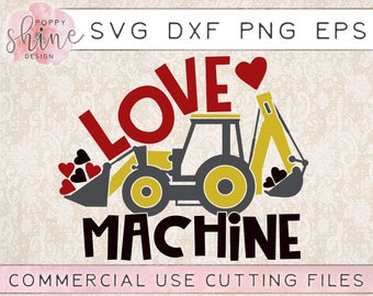 Love Machine svg dxf png eps Cutting File for Cricut & Silhouette, Valentines Day, Love, Toddler, Baby, Heart, Excavator, Tractor, Digger