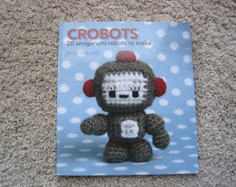 Crochet Pattern Book - Crobots - 20 Amigurumi Robots To Make