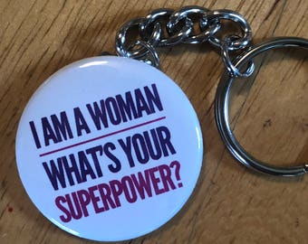 I'm a Woman What's Your Superpower Keychain, Feminist Keychain, Women's Rights Keychains, Feminism, Girl Power, Female Gift, Gifts for Her