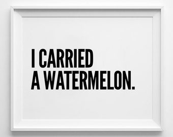 Watermelon Print, Wall Art, Typography Poster, Black and White, Minimalist, Inspirational, I Carried a Watermelon