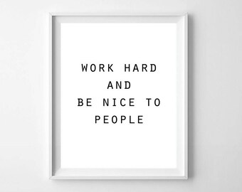 Minimalist Inspirational Quote, PRINTABLE ART, Work Hard Be Nice To People Print, Inspirational Quote Printable, Black and White Quote