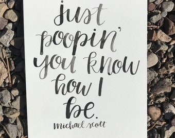 The Office Quote. Michael Scott. Just Poopin You Know How I Be. Hand Lettered Watercolor