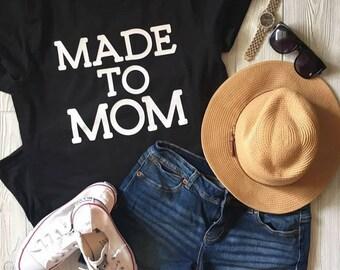 MADE TO MOM tee, Mama Tee, Mom Shirt, momlife