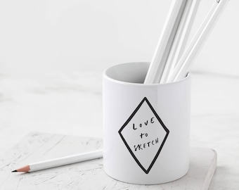 Love To Sketch Pencil Pot - Motivational Stationery - Pencil Case - Desk Tidier - Gift For Her - Gift For Friend