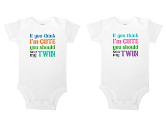 If You Think I'm Cute You Should See My Twin - Funny Twin Baby Boy & Girl One Piece Bodysuits or Toddler / Children's T-shirts - Set of Two!