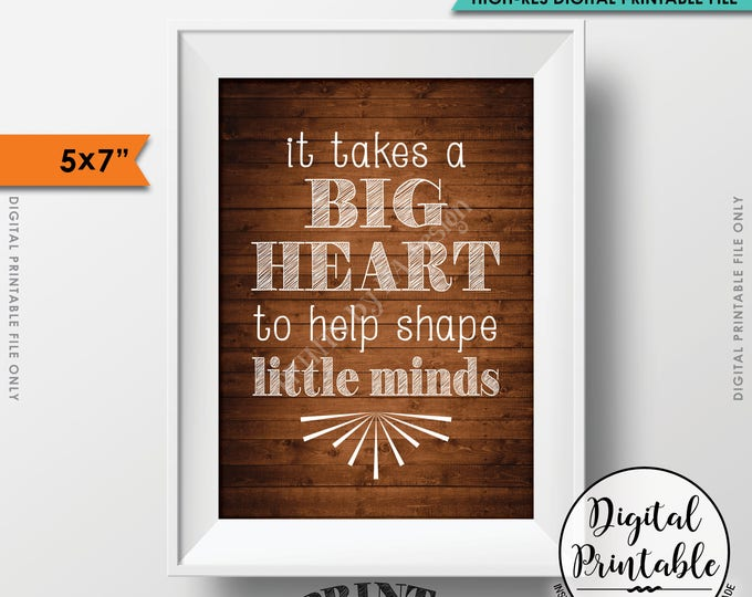 "It takes a big heart to shape little minds, Teacher's Gift, Child Caregiver Gift, 5x7"" Brown Rustic Wood Style Printable Instant Download"