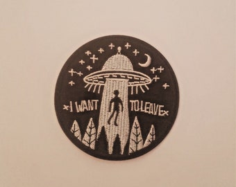 "Alien UFO ""I Want To Leave"" 3"" Embroidered Iron on/ Sew on Patch"