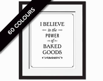I Believe in the Power of Baked Goods - Kitchen Art Print - Kitchen Poster - Kitchen Wall Art - Baking Art - Gift for Chef - Food Art Print