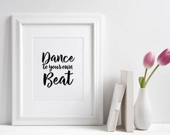 Dance to your own beat Wall Print ***DIGITAL FILE***