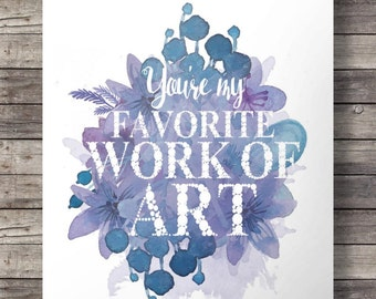 You're my favorite work of art watercolor typography Printable wall art | Mothers day gift | blue flowers | Instant download