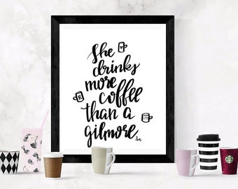 She Drinks More Coffee Than a Gilmore art print; Coffee; Gilmore Girls; Lorelai and Rory