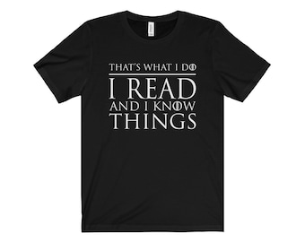 Book Lover Shirt - That's What I Do, I Read And I Know Things - Unisex Short Sleeve Tee - Reader Gift - Funny - Game Of Thrones Parody