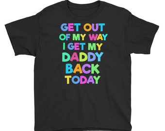Get Out Of My Way I Get My Daddy Back Today Homecoming Shirt, Military Son T shirt, Military Dad T shirt, Deployment Gift, Homecoming Shirt