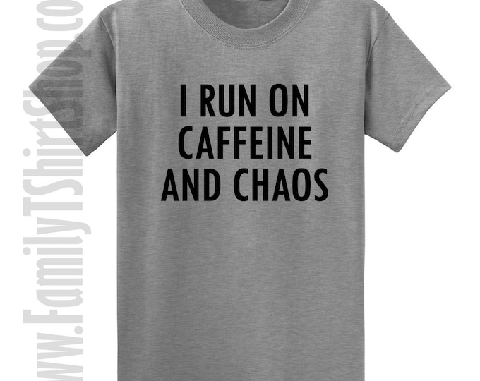 I Run On Caffine And Chaos T-shirt