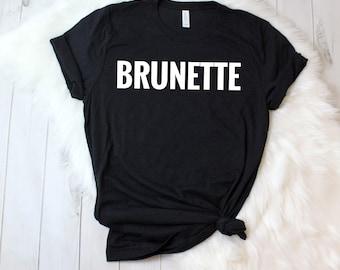 Brunette Shirt, Brunette Tee, Cute Women's Shirt