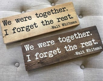 We Were Together I Forget the Rest - Walt Whitman Quote - Romantic Quote - Painted Wood Sign