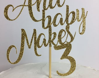 And baby Makes 3 Cake Topper ~ baby shower ~ gold glitter ~ baby~ party ~ birthday ~ new baby ~ shower ~ pink and gold