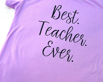 Best Teacher Ever Tee - Gifts for Teachers - Teacher Tees - Choose Color - Customize It - Best Mom Ever - Best Dad Ever - Best Grandma Ever