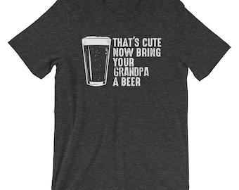 Grandpa Shirt for Grandpa Gift for Grandpa - That's Cute Now Bring Your Grandpa a Beer Shirt - Grandpa Father's Day Gift Grandpa Beer Shirt
