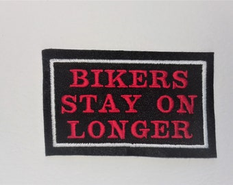 Bikers Stay on Longer Iron on / Sew on Embroidered Biker Patch
