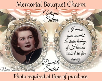 SALE! Memorial Bouquet Charm - Double-Sided - Personalized with Photo - I know you would be here today - Gift for the Bride