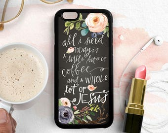 Coffee Quote iPhone Case, Christian Quote iPhone Case, iPhone 7 6s Plus 5s 5c Case, Samsung Galaxy s6 s5 s7 Edge Samsung Note 4 5 Case Qt23c