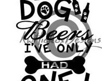 Dog Svg, In Dog Beers I've Only Had One Svg, Beer Svg