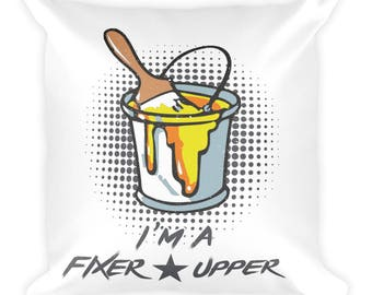 I'm A Fixer Upper Square Pillow- Christmas Gift - Throw Pillow, Bed Pillow, Kids Room Decor
