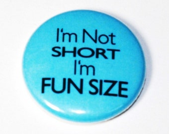 Im Not Short - 1 inch Button, Pin or Magnet