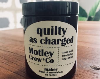 Quilty as Charged. Maker Essential Oil Soy Candle