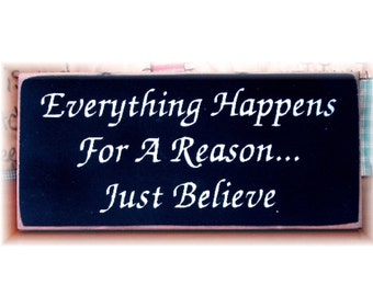 Everything happens for a reason just believe primitive wood sign