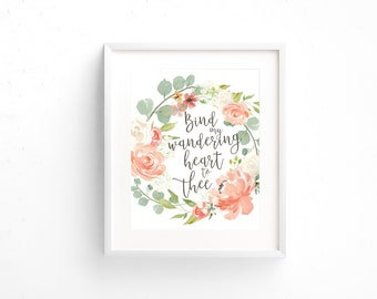 Scripture Print 8x10 or 5x7 - Bind My Wandering Heart to Thee